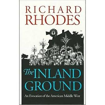The Inland Ground An Evocation of the American Middle West Revised Edition by Rhodes & Richard