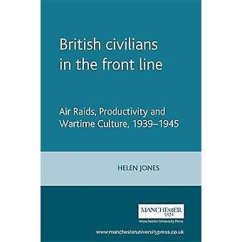 Brittiska civila i fronten linje flygräder produktivitet och krigstid kultur 19391945 av Jones & Helen