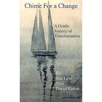 Chime for a Change How to Change Your Behavior Attain Enlightenment Transform Your Relationships Nurture Your Family Empower Your Fri by Lew & Jim