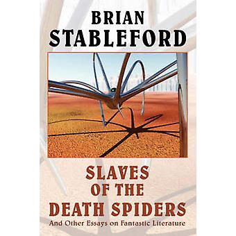 Slaves of the Death Spiders and Other Essays on Fantastic Literature by Stableford & Brian M.