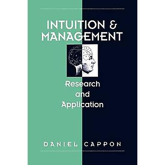 Intuition and Management Research and Application by Cappon & Daniel