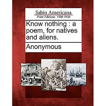 Know nothing  a poem for natives and aliens. by Anonymous