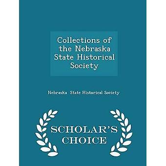 Collections of the Nebraska State Historical Society  Scholars Choice Edition by State Historical Society & Nebraska