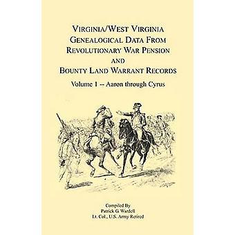 Virginia und West Virginia genealogische Daten vom revolutionären Krieg Rente und Bounty Land rechtfertigen Records Band 1 von Wardell & Patrick G.