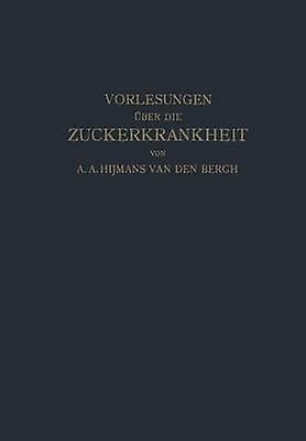 Vorlesungen Uber Die Zuckerkrankheit by Van Den Bergh & Hijhommes