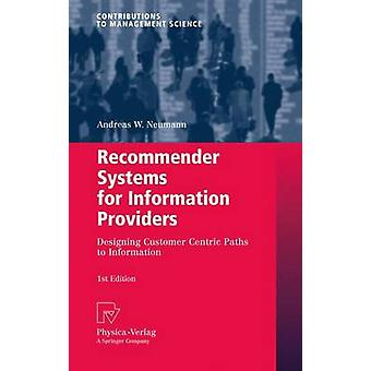 Recommender Systems for Information Providers  Designing Customer Centric Paths to Information by Neumann & Andreas W.