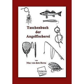 Taschenbuch Der Angelfischerei by Borne & Max Von Dem