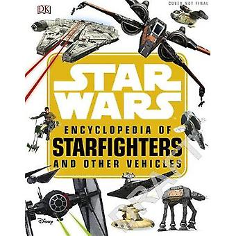 Star Wars (TM) Encyclopedia of Starfighters and Other Vehicles by Lan