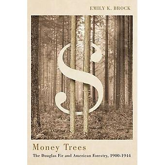 Money Trees - The Douglas Fir and American Forestry - 1900-1944 by Emi