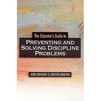 The Educators Guide to Preventing and Solving Discipline Problems by