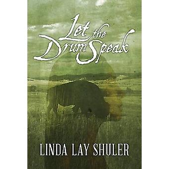 Let the Drum Speak by Linda Lay Shuler - 9781477807507 Book