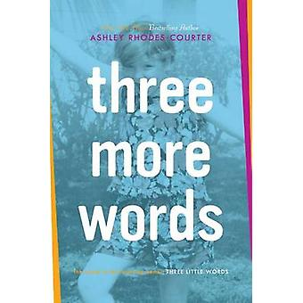 Three More Words by Ashley Rhodes-Courter - 9781481415583 Book