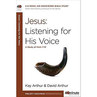 Jesus - Listening for His Voice by Kay Arthur - David Arthur - 978160