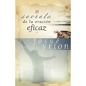 El Secreto de la Oracion Eficaz by Josue Yrion - 9781602551640 Book