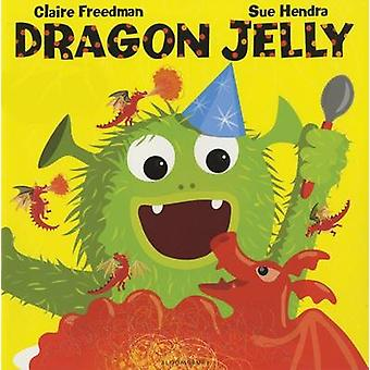 Dragon Jelly by Claire Freedman - Sue Hendra - 9781619636828 Book