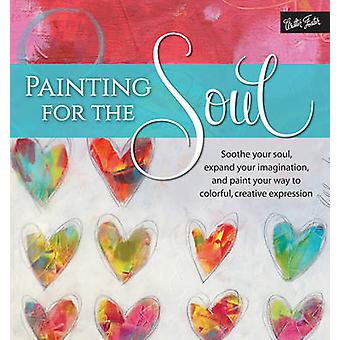 Painting for the Soul - Soothe Your Soul - Expand Your Imagination - a