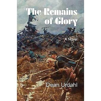 The Remains of Glory by Dean Urdahl - 9781682010730 Book