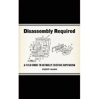 Disassembly Required - A Field Guide to Actually Existing Capitalism b