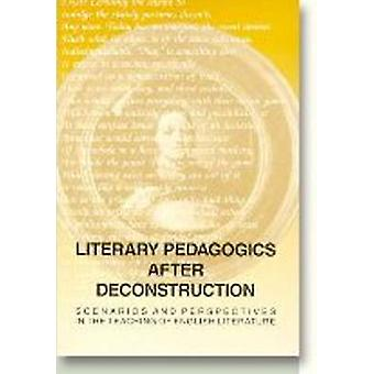 Literary Pedagogies After Deconstruction - Scenarios and Perspectives