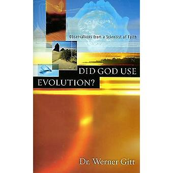 Did God Use Evolution? - Observations from a Scientist of Faith by Wer
