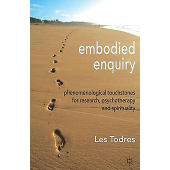 Embodied Enquiry - Phenomenological Touchstones for Research - Psychot