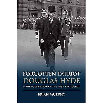 Forgotten Patriot: Douglas Hyde and the Foundation of the Irish Presidency 2016