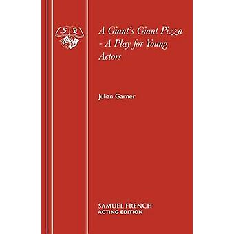A Giants Giant Pizza  A Play for Young Actors by Garner & Julian