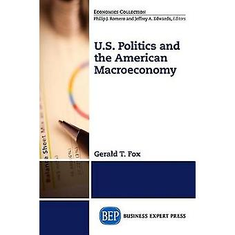 U.S. Politics and the American Macroeconomy by Fox & Gerald T.