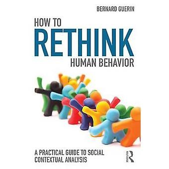 How to Rethink Human Behavior by Bernard Guerin