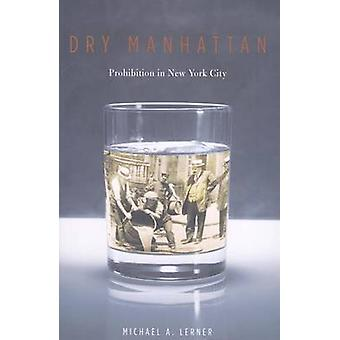 Dry Manhattan - Prohibition in New York City by Michael A. Lerner - 97
