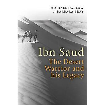 Ibn Saud - The Desert Warrior and His Legacy by Michael Darlow - Barba