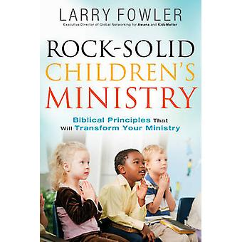 Rock-Solid Children's Ministry - Biblical Principles That Will Transfo
