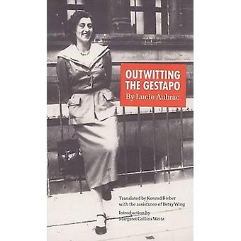 Outwitting the Gestapo by Lucie Aubrac - Konrad Bieber - Betsy Wing -