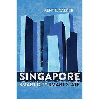 Singapour - Smart City - Smart état par Kent E. Calder - 9780815729471