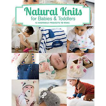 Natural Knits for Babies & Toddlers - 12 Cute Projects to Make by Tina