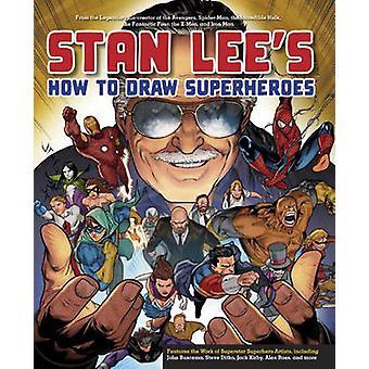 Stan Lees How To Draw Superheroes by Stan Lee