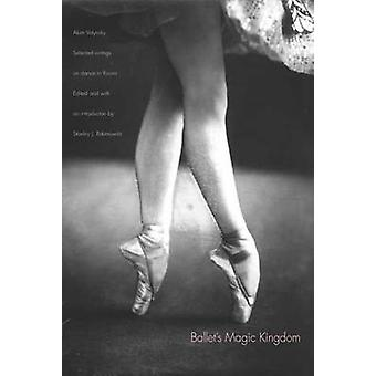 Ballet's Magic Kingdom - Selected Writings on Dance in Russia - 1911-1