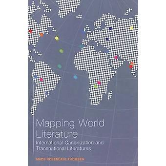 Mapping World Literature - International Canonization and Transnationa