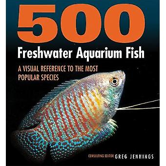 500 Freshwater Aquarium Fish - A Visual Reference to the Most Popular