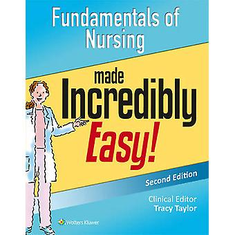 Fundamentals of Nursing Made Incredibly Easy! (2nd Revised edition) b