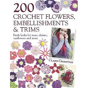 200 Crochet Flowers, Embellishments & Trims: 200 Crochet Pattern Designs to Add a Crocheted Finish to All Your Clothes and Accessories