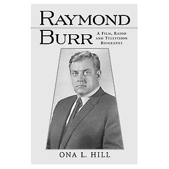 Raymond Burr: En Film, Radio og tv-biografi (McFarland klassikere): Film, Radio og tv-biografi (McFarland klassikere)