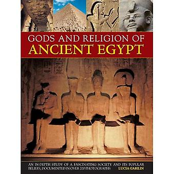 Gods and Religion of Ancient Egypt: An In-depth Study of a Fascinating Society and Its Popular Beliefs, Documented...