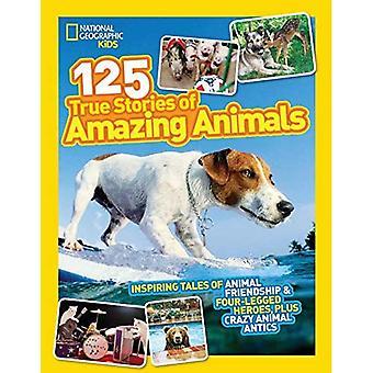 National Geographic kinderen 125 waargebeurde verhalen van verbazingwekkende dieren: inspirerende verhalen van dierlijke vriendschap & viervoetige Heroes, Plus Crazy dierlijke capriolen