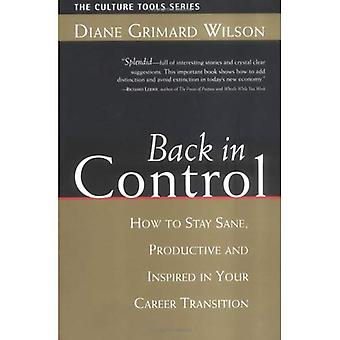Back in Control: How to Stay Sane, Productive, and Inspired in Your Career Transition