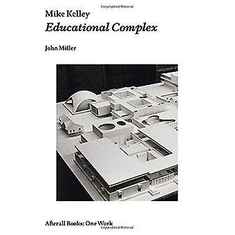 Mike Kelley: Complexe éducatif (après tout)