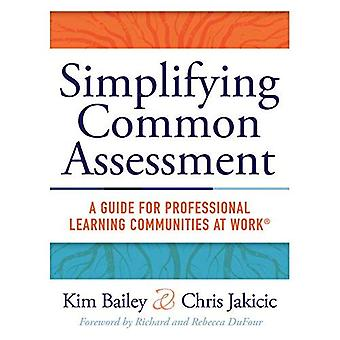 Simplifying Common Assessment: A Guide for Professional Learning Communities at Work [How Teadchers Can Develop...