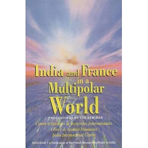 India and France in a Multipolar World  Proceedings of a Seminar, 16-17 February, 2000