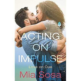 Acting On Impulse (Love On� Cue)