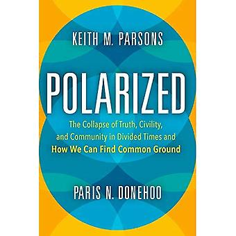 Polarized: The Collapse of Truth, Civility, and Community in Divided Times and How We Can Find Common Ground